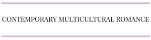 CONTEMPORARY MULTICULTURAL ROMANCE